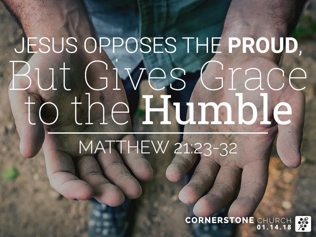 sermon] Matthew 21:23-32 Jesus Opposes the Proud, But Gives